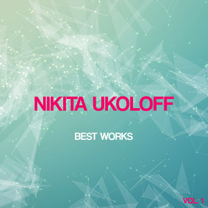 Nikita Ukoloff Best Works, Vol. 1