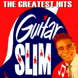 Guitar Slim: The Greatest Hits
