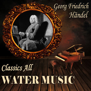 Georg Friederich Händel: Classics All. Water Music