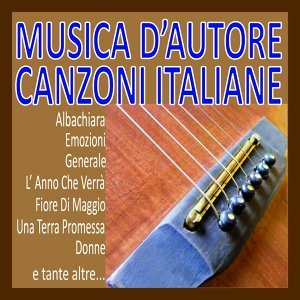 Musica d'autore, canzoni italiane - Albachiara, emozioni, generale, l'anno che verrà, fiore di maggio, una terra promessa, donne e tante altre...