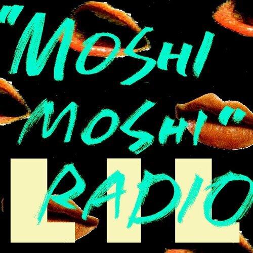 """""""MOSHI MOSHI"""" RADIO"""