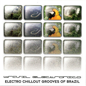 Brasil Electronico: Electro Chillout Grooves of Brazil