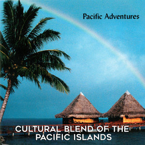 Pacific Adventures: Cultural Blend of the Pacific Islands