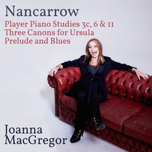 Joanna MacGregor: Piano Works by Conlon Nancarrow