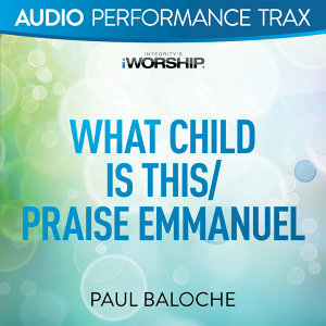 What Child Is This/Praise Emmanuel - Audio Performance Trax