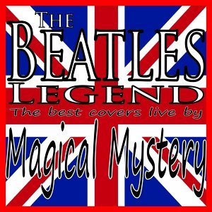 The Beatles Legend - The Best Covers Live By Magical Mystery