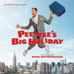 Pee-wee's Big Holiday - Music From The Netflix Original Film