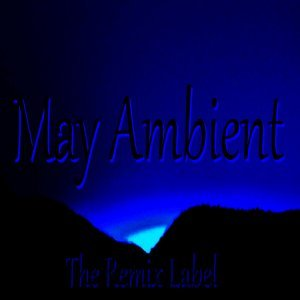 May Ambient (Organic Chillout Relaxing Lounge Background Light Music Album Soundtrack)
