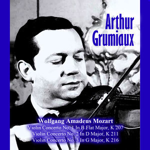Wolfgang Amadeus Mozart: Violin Concerto No. 1 In B Flat Major, K 207 / Violin Concerto No. 2 In D Major, K 211 / Violin Concerto No. 3 In G Major, K 216