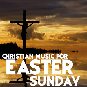 Christian Music for Easter Sunday: Instrumental Songs for Praise & Worship