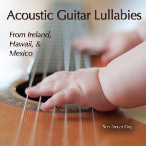 Acoustic Guitar Lullabies (From Ireland, Hawaii & Mexico)