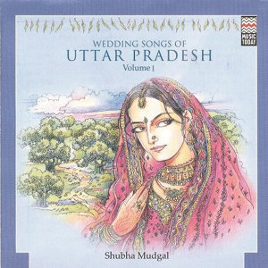 Wedding Songs of Uttar Pradesh, Vol. 1