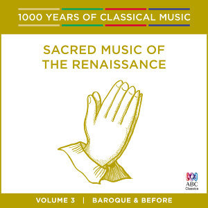 Sacred Music of the Renaissance (1000 Years of Classical Music, vol. 3)