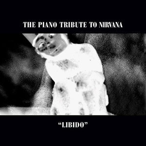 The Piano Tribute To Nirvana: Libido