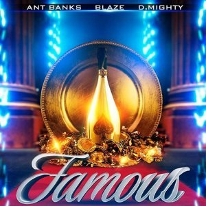 Famous (feat. Blaze & D.Mighty)
