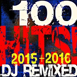 100 2015 + 2016 Hits! DJ Remixed