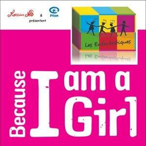 Because I Am a Girl - « Les Enfantastiques » chantent pour que les droits des filles soient respectés dans tous les pays du monde. Cette chanson a été réalisée en partenariat avec l'ONG plan