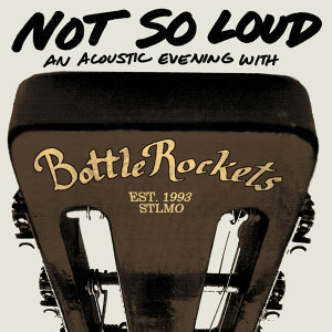 Not So Loud: An Acoustic Evening with the Bottle Rockets