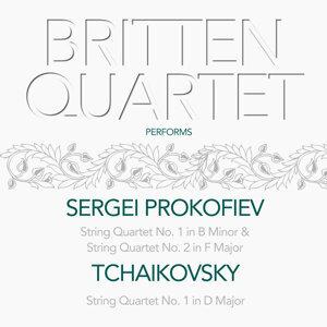 Britten Quartet Performs Sergei Prokofiev & Tchaikovsky String Quartet No.1. & 2.
