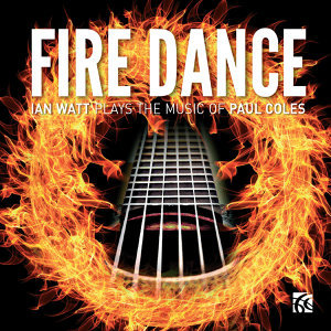 Fire Dance: Ian Watt Plays the Music of Paul Coles