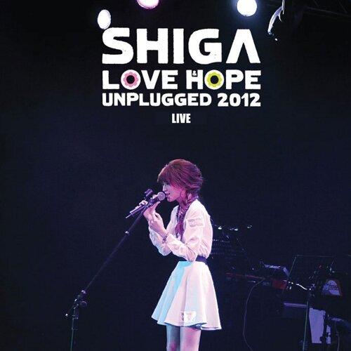 Shiga Love & Hope Unplugged 2012 Live
