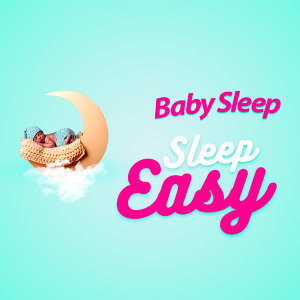 Baby Sleep: Sleep Easy