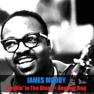 James Moody: Cookin' in the Blues + Another Bag