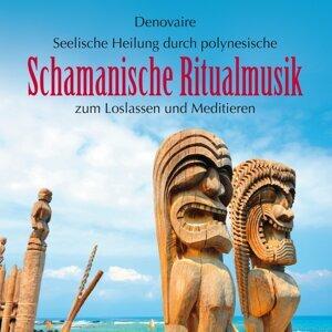 Schamanische Ritualmusik : Seelische Heilung durch polynesische Klänge
