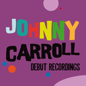 Johnny Carroll: Debut Recordings
