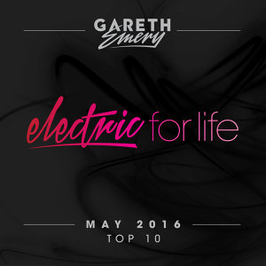 Electric For Life Top 10 - May 2016 - by Gareth Emery