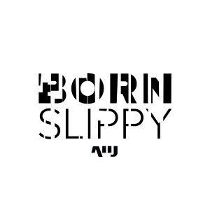 Born Slippy