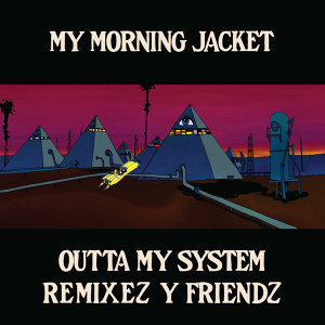 Outta My System - Remixez Y Friendz