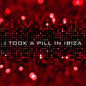 I Took a Pill in Ibiza - Single