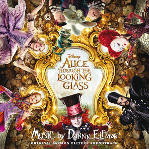 Alice Through the Looking Glass (魔境夢遊:時光怪客電影原聲帶) - Original Motion Picture Soundtrack