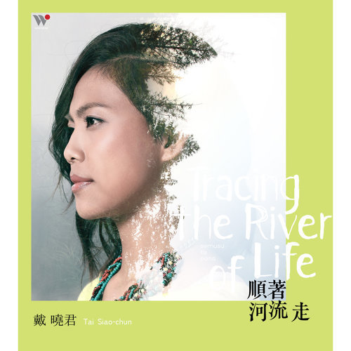 Tracing the River of Life (順著河流走)