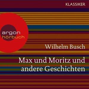 Max und Moritz und andere Geschichten - Ungekürzte Lesung