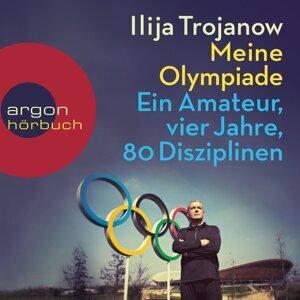 Meine Olympiade - Ein Amateur, vier Jahre, 80 Disziplinen - Gekürzte Lesung