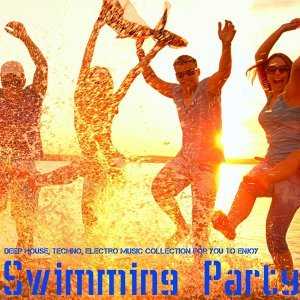 Swimming Party - Deep House, Techno, Electro Music Collection for You to Enjoy