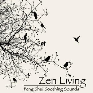 Zen Living - Feng Shui Soothing Sounds for Zen Buddhism Meditation, Asian Music for Zen Yoga in Your Feng Shui Home