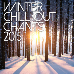 Winter Chill Out Chants 2015