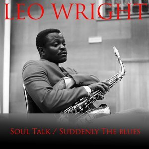 Leo Wright Soul Talk / Suddenly the Blues