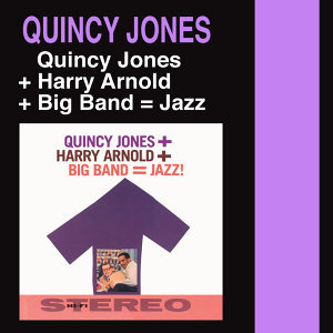 Quincy Jones + Harry Arnold + Big Band = Jazz! (Bonus Track Version)