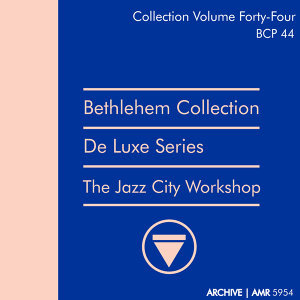 Deluxe Series Volume 44 (Bethlehem Collection): The Jazz City Workshop