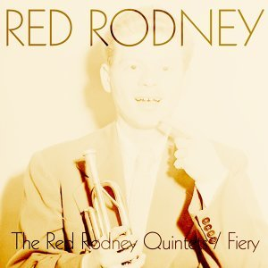 Red Rodney: The Red Rodney Quintets / Fiery