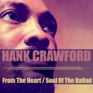 Hank Crawford: From the Heart / Soul of the Ballad