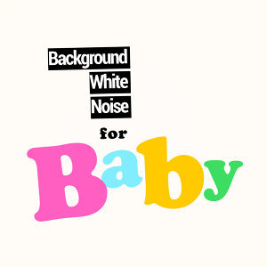 Background White Noise for Baby