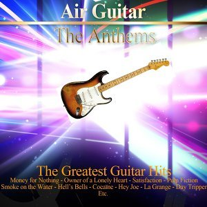 Air Guitar: The Anthems - The 45 Greatest Guitar Hits