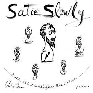 Satie Slowly