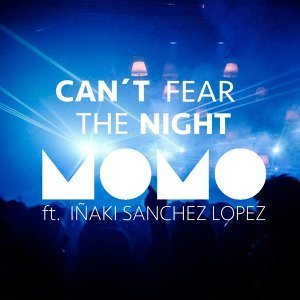 Can't Fear the Night (feat. Iñaki Sanchez Lopez)