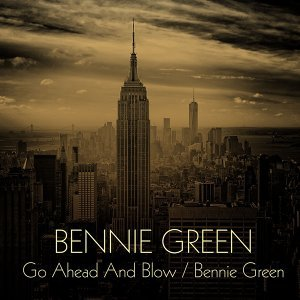 Bennie Green: Go Ahead and Blow / Bennie Green
